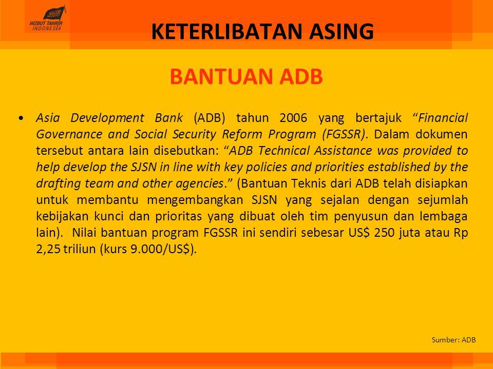 "BANTUAN ADB Asia Development Bank (ADB) tahun 2006 yang bertajuk ""Financial Governance and Social Security Reform Program (FGSSR). Dalam dokumen terse"