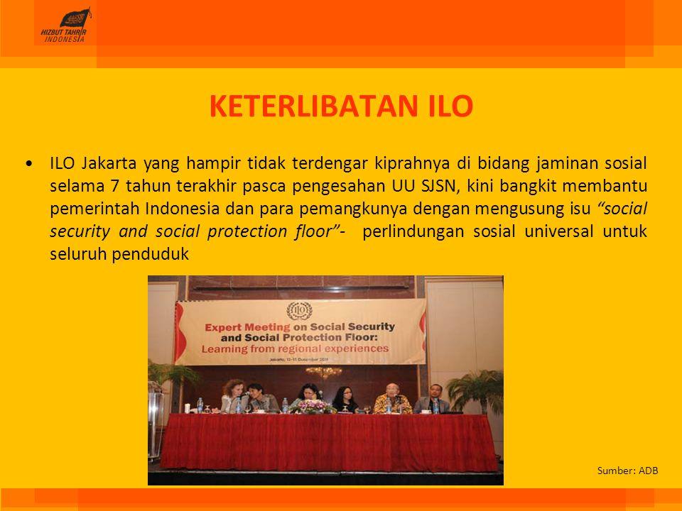 KETERLIBATAN ILO ILO Jakarta yang hampir tidak terdengar kiprahnya di bidang jaminan sosial selama 7 tahun terakhir pasca pengesahan UU SJSN, kini ban