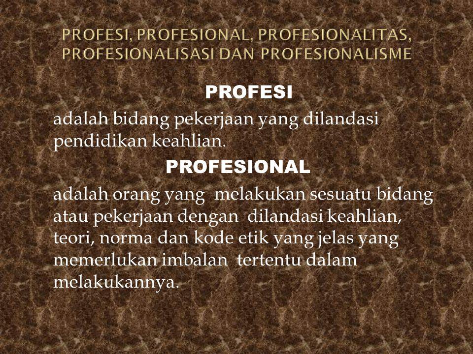 PROFESI adalah bidang pekerjaan yang dilandasi pendidikan keahlian. PROFESIONAL adalah orang yang melakukan sesuatu bidang atau pekerjaan dengan dilan