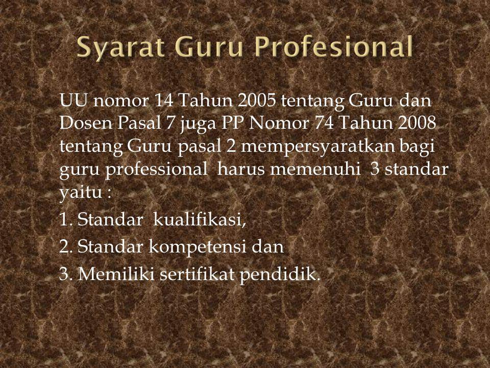 UU nomor 14 Tahun 2005 tentang Guru dan Dosen Pasal 7 juga PP Nomor 74 Tahun 2008 tentang Guru pasal 2 mempersyaratkan bagi guru professional harus me