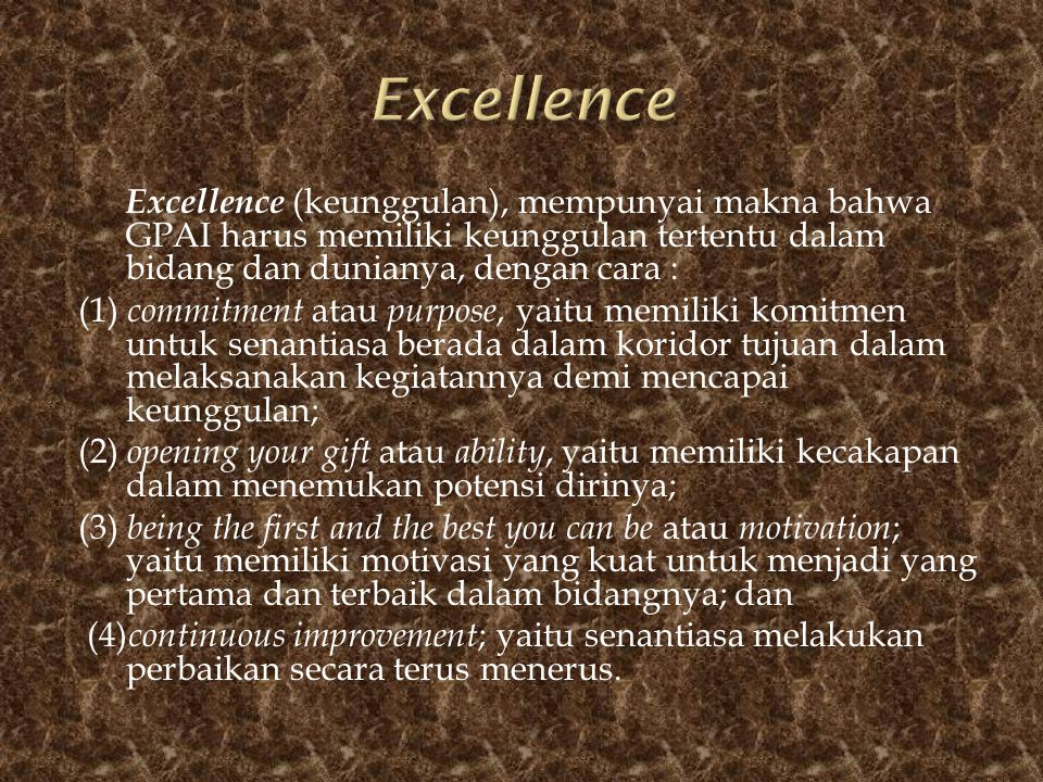 Excellence (keunggulan), mempunyai makna bahwa GPAI harus memiliki keunggulan tertentu dalam bidang dan dunianya, dengan cara : (1) commitment atau pu