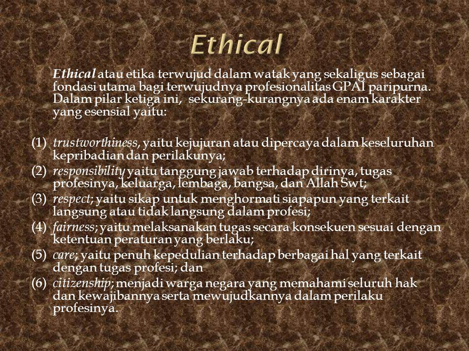 Ethical atau etika terwujud dalam watak yang sekaligus sebagai fondasi utama bagi terwujudnya profesionalitas GPAI paripurna. Dalam pilar ketiga ini,