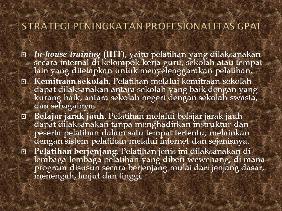  In-house training (IHT ), yaitu pelatihan yang dilaksanakan secara internal di kelompok kerja guru, sekolah atau tempat lain yang ditetapkan untuk m