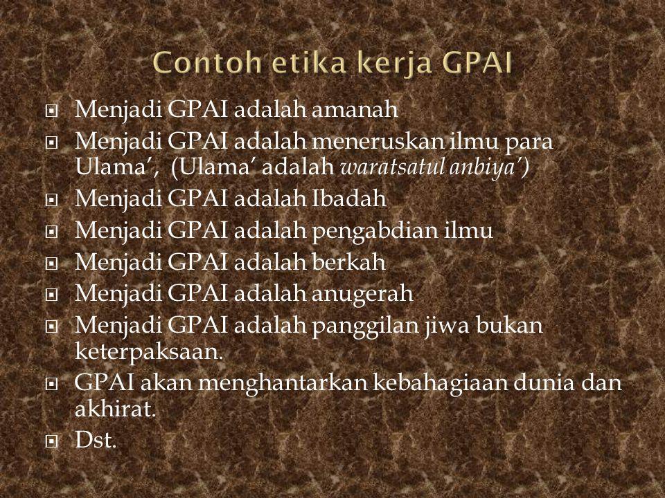  Menjadi GPAI adalah amanah  Menjadi GPAI adalah meneruskan ilmu para Ulama', (Ulama' adalah waratsatul anbiya')  Menjadi GPAI adalah Ibadah  Menj
