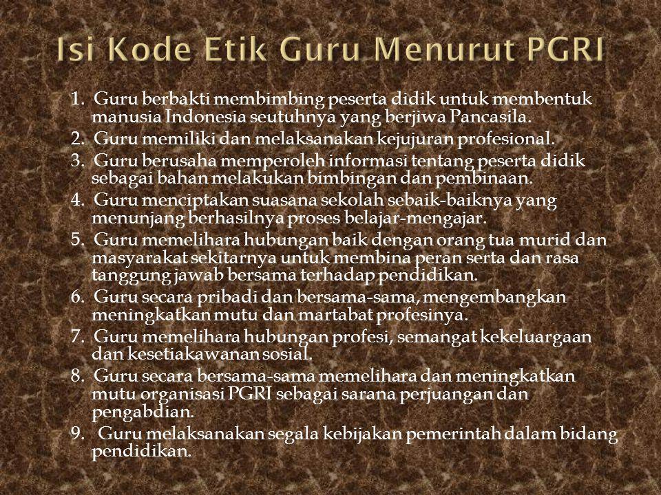 1. Guru berbakti membimbing peserta didik untuk membentuk manusia Indonesia seutuhnya yang berjiwa Pancasila. 2. Guru memiliki dan melaksanakan kejuju