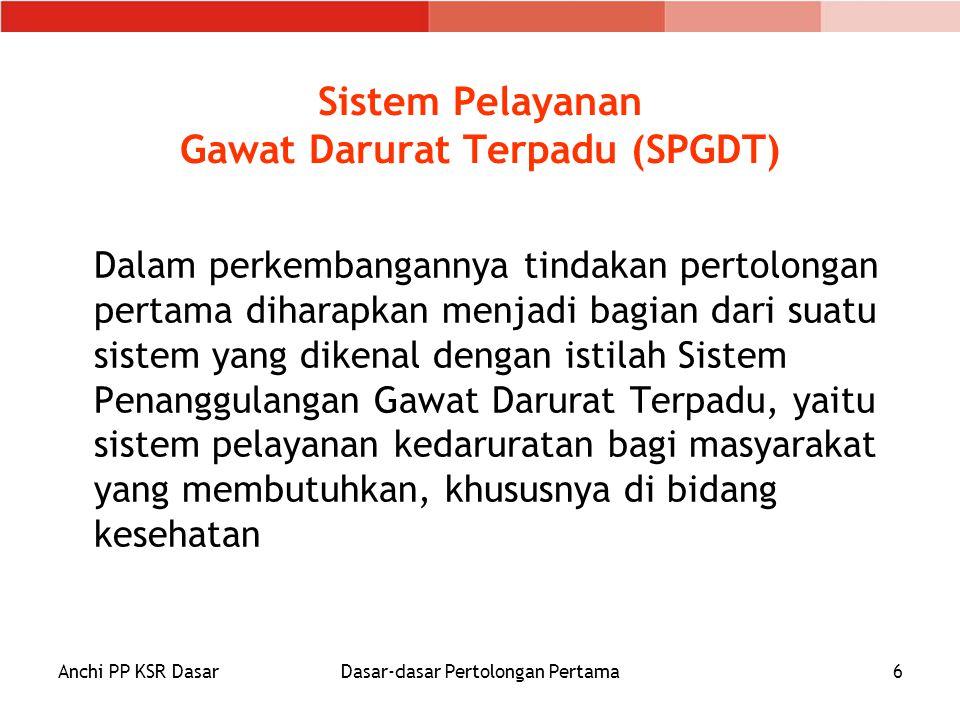 Anchi PP KSR DasarDasar-dasar Pertolongan Pertama6 Sistem Pelayanan Gawat Darurat Terpadu (SPGDT) Dalam perkembangannya tindakan pertolongan pertama d