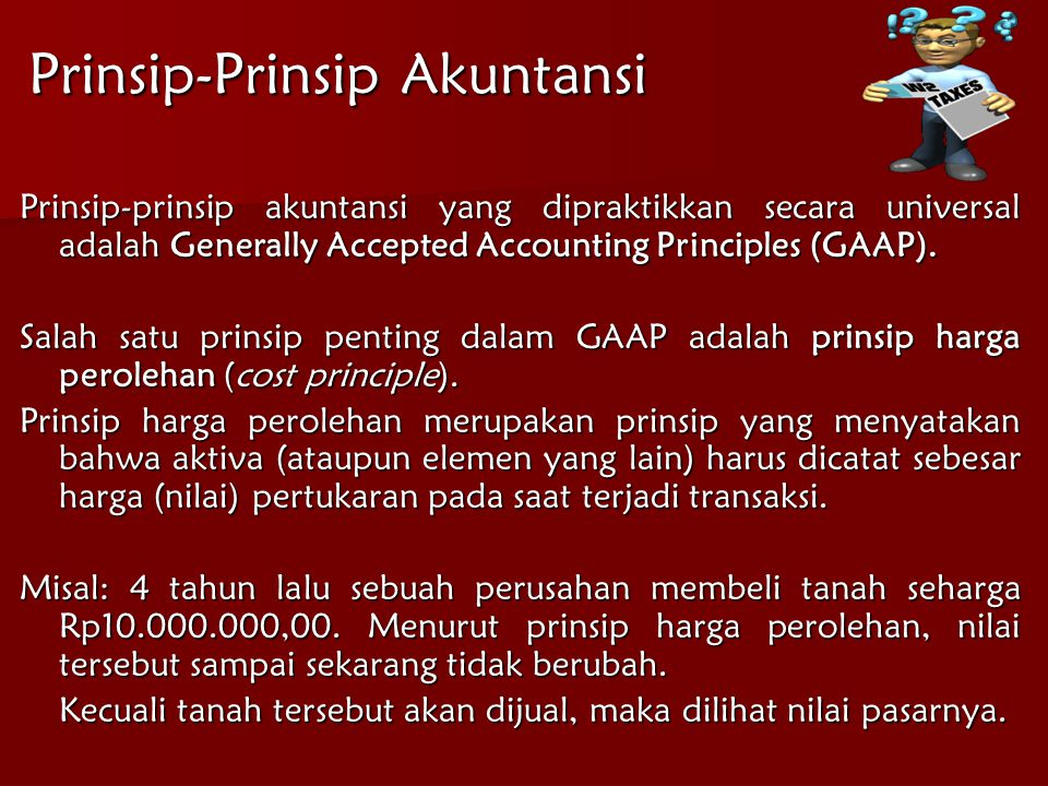 Prinsip-Prinsip Akuntansi Prinsip-prinsip akuntansi yang dipraktikkan secara universal adalah Generally Accepted Accounting Principles (GAAP).