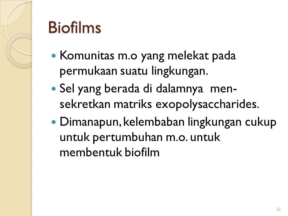 Biofilms Komunitas m.o yang melekat pada permukaan suatu lingkungan. Sel yang berada di dalamnya men- sekretkan matriks exopolysaccharides. Dimanapun,
