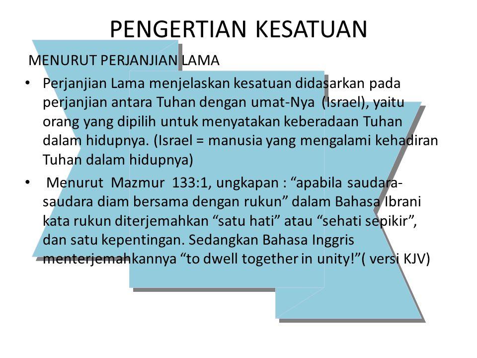 PENGERTIAN KESATUAN MENURUT PERJANJIAN LAMA Perjanjian Lama menjelaskan kesatuan didasarkan pada perjanjian antara Tuhan dengan umat-Nya (Israel), yai