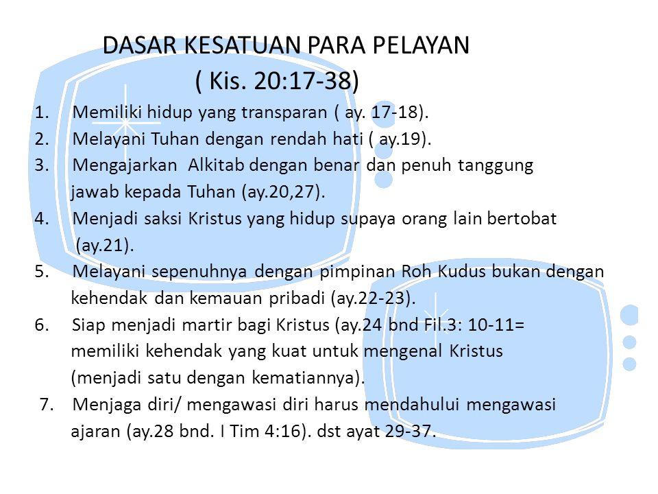 DASAR KESATUAN PARA PELAYAN ( Kis. 20:17-38) 1. Memiliki hidup yang transparan ( ay. 17-18). 2. Melayani Tuhan dengan rendah hati ( ay.19). 3. Mengaja