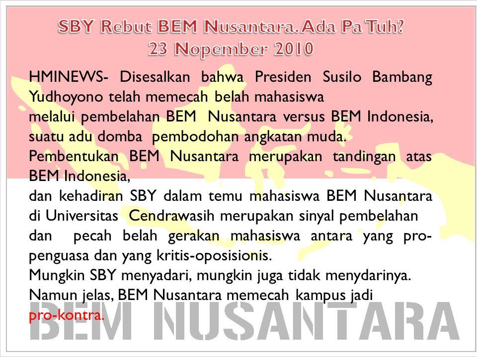 HMINEWS- Disesalkan bahwa Presiden Susilo Bambang Yudhoyono telah memecah belah mahasiswa melalui pembelahan BEM Nusantara versus BEM Indonesia, suatu