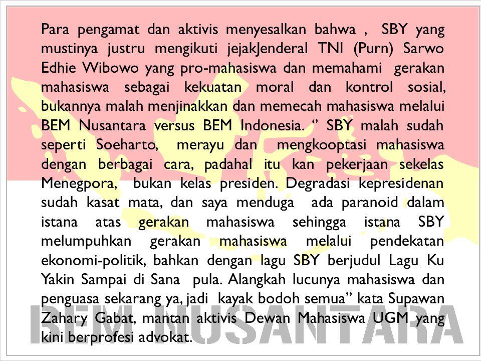 Para pengamat dan aktivis menyesalkan bahwa, SBY yang mustinya justru mengikuti jejakJenderal TNI (Purn) Sarwo Edhie Wibowo yang pro-mahasiswa dan mem