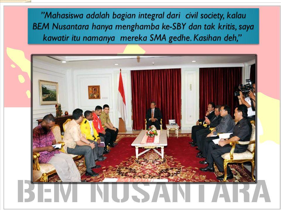 """""""Mahasiswa adalah bagian integral dari civil society, kalau BEM Nusantara hanya menghamba ke-SBY dan tak kritis, saya kawatir itu namanya mereka SMA g"""