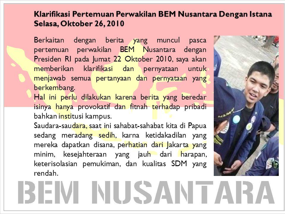 Klarifikasi Pertemuan Perwakilan BEM Nusantara Dengan Istana Selasa, Oktober 26, 2010 Berkaitan dengan berita yang muncul pasca pertemuan perwakilan B