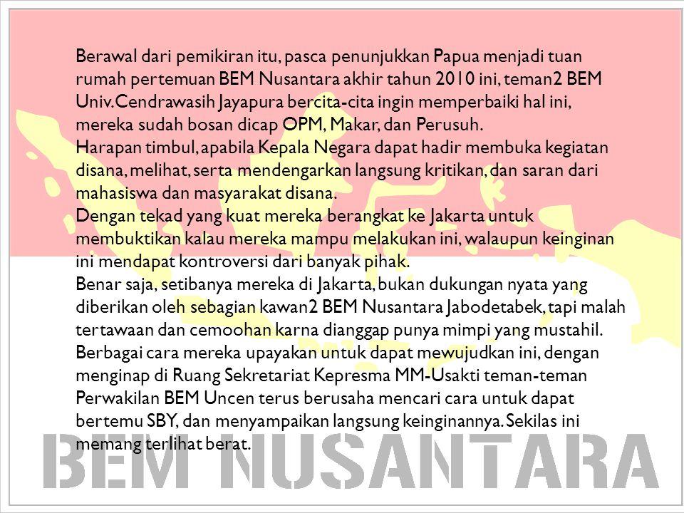 Berawal dari pemikiran itu, pasca penunjukkan Papua menjadi tuan rumah pertemuan BEM Nusantara akhir tahun 2010 ini, teman2 BEM Univ.Cendrawasih Jayap