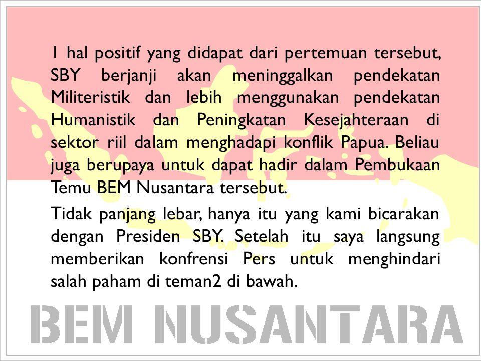 1 hal positif yang didapat dari pertemuan tersebut, SBY berjanji akan meninggalkan pendekatan Militeristik dan lebih menggunakan pendekatan Humanistik