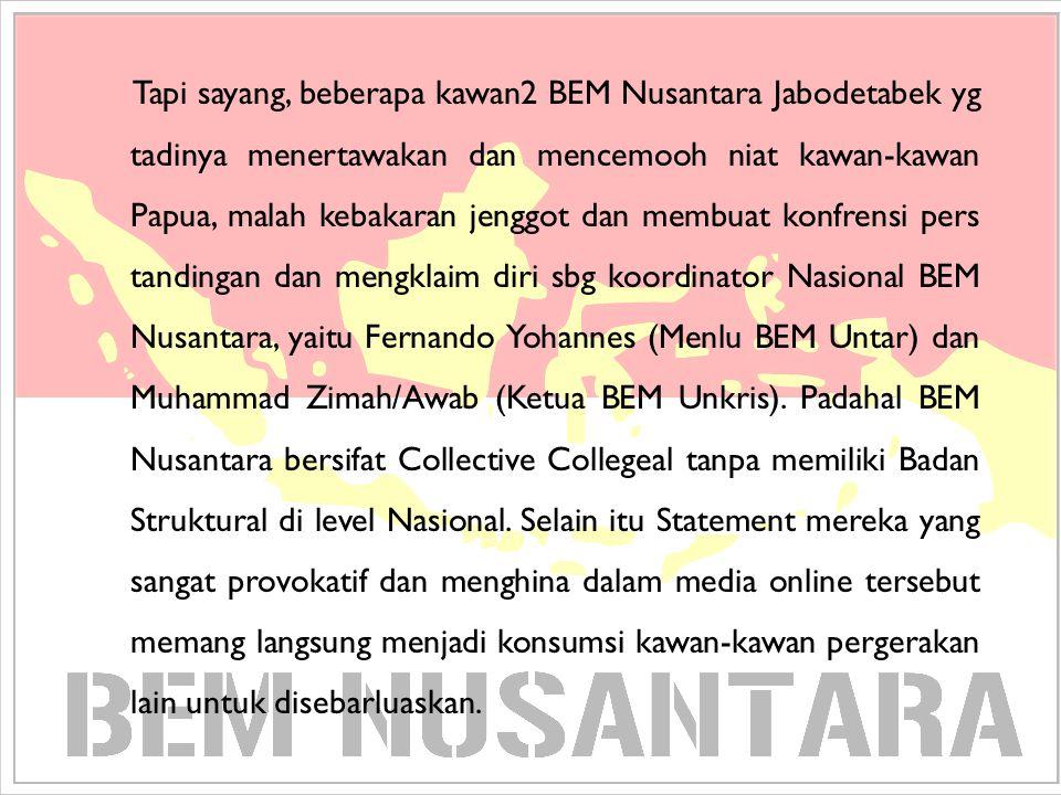 Tapi sayang, beberapa kawan2 BEM Nusantara Jabodetabek yg tadinya menertawakan dan mencemooh niat kawan-kawan Papua, malah kebakaran jenggot dan membu