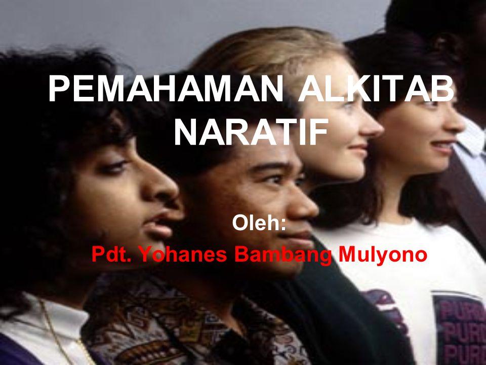 PEMAHAMAN ALKITAB NARATIF Oleh: Pdt. Yohanes Bambang Mulyono