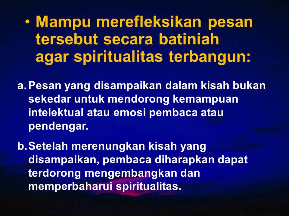 Mampu merefleksikan pesan tersebut secara batiniah agar spiritualitas terbangun: a.Pesan yang disampaikan dalam kisah bukan sekedar untuk mendorong ke