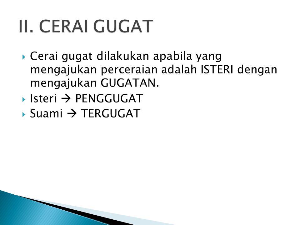  Cerai gugat dilakukan apabila yang mengajukan perceraian adalah ISTERI dengan mengajukan GUGATAN.