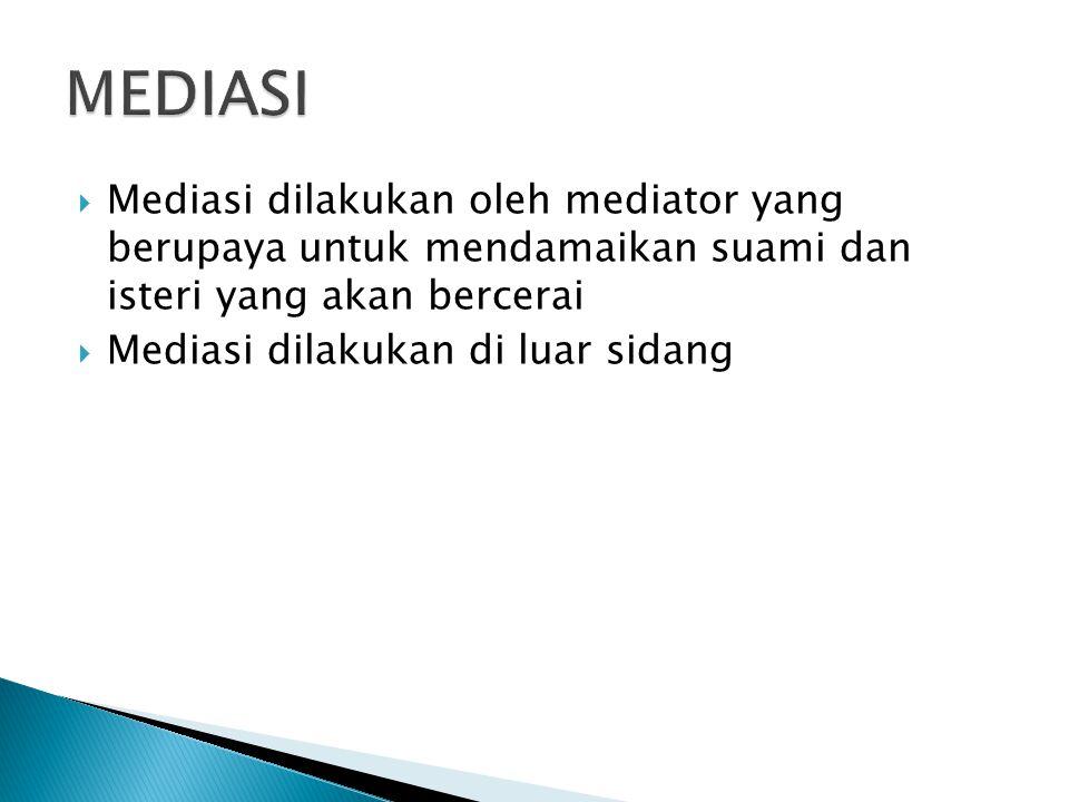  Mediasi dilakukan oleh mediator yang berupaya untuk mendamaikan suami dan isteri yang akan bercerai  Mediasi dilakukan di luar sidang