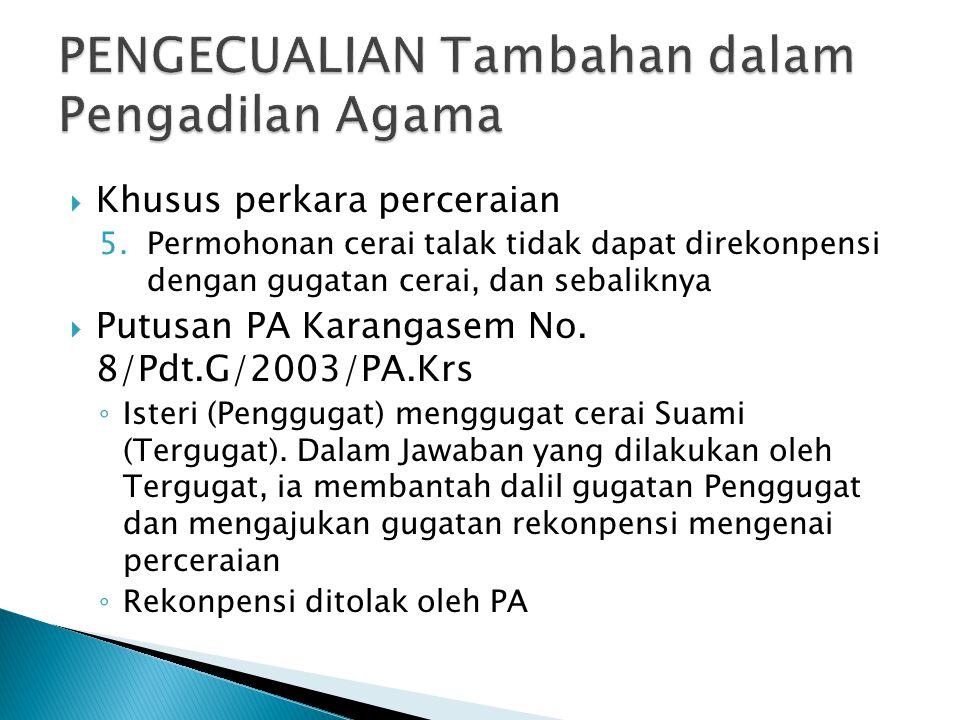  Khusus perkara perceraian 5.Permohonan cerai talak tidak dapat direkonpensi dengan gugatan cerai, dan sebaliknya  Putusan PA Karangasem No.