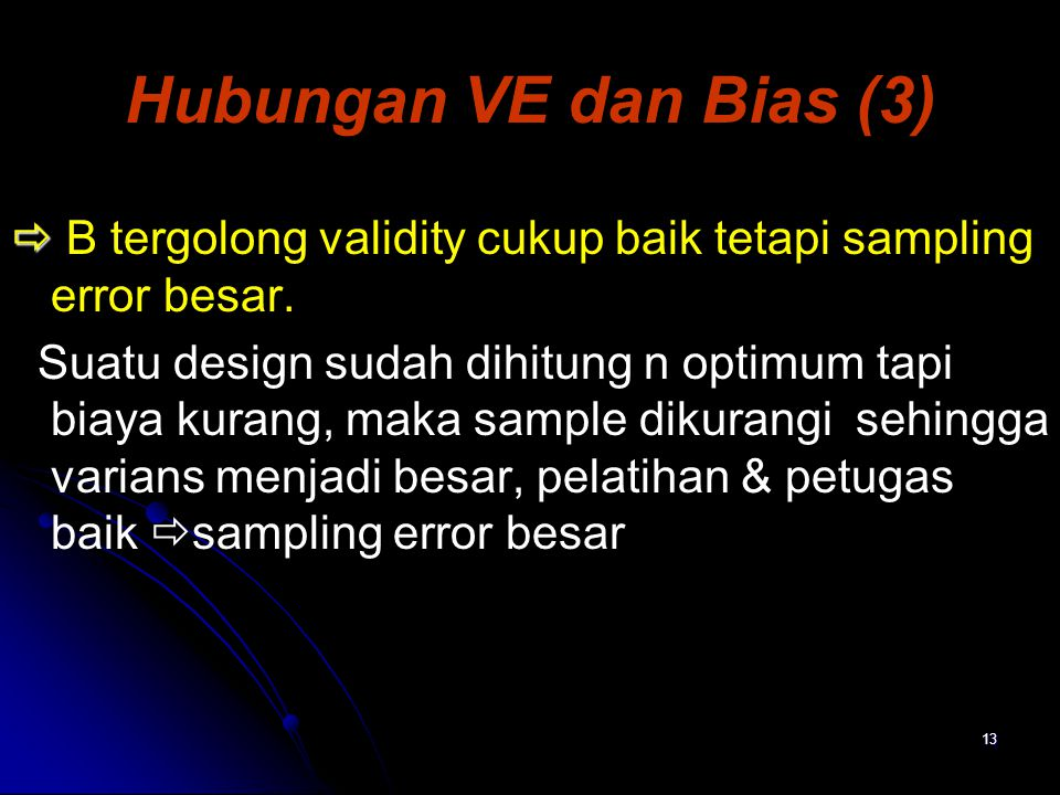 13 Hubungan VE dan Bias (3)   B tergolong validity cukup baik tetapi sampling error besar.