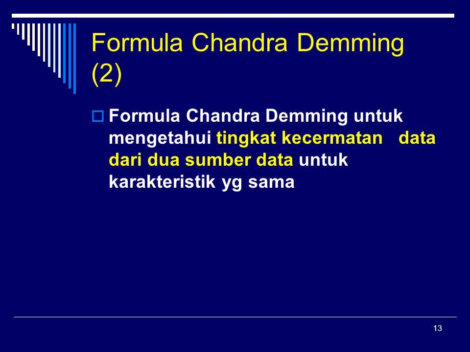13 Formula Chandra Demming (2)  Formula Chandra Demming untuk mengetahui tingkat kecermatan data dari dua sumber data untuk karakteristik yg sama