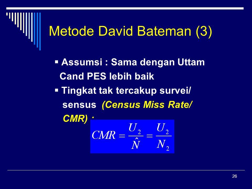 26 Metode David Bateman (3)  Assumsi : Sama dengan Uttam Cand PES lebih baik  Tingkat tak tercakup survei/ sensus (Census Miss Rate/ CMR) :
