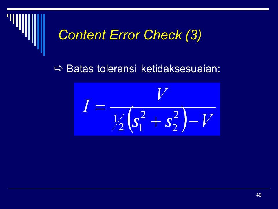 40 Content Error Check (3)  Batas toleransi ketidaksesuaian: