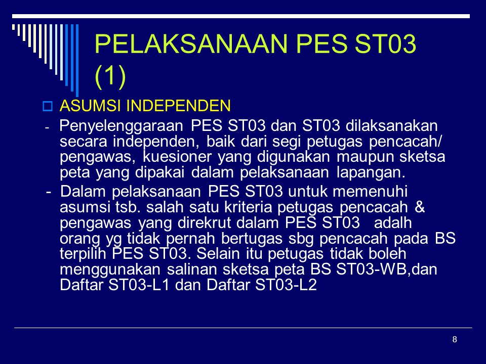 8 PELAKSANAAN PES ST03 (1)  ASUMSI INDEPENDEN - Penyelenggaraan PES ST03 dan ST03 dilaksanakan secara independen, baik dari segi petugas pencacah/ pe
