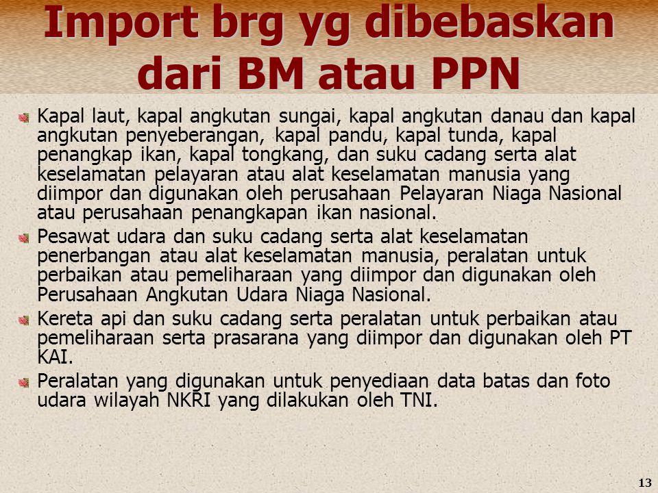 13 Import brg yg dibebaskan dari BM atau PPN Kapal laut, kapal angkutan sungai, kapal angkutan danau dan kapal angkutan penyeberangan, kapal pandu, ka