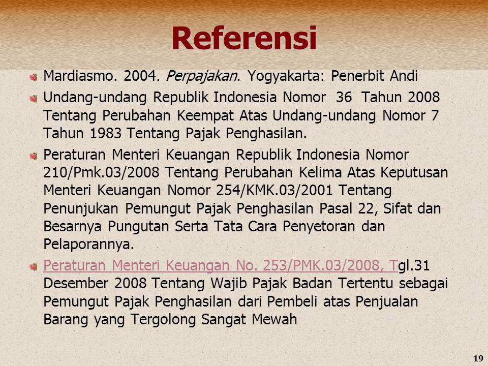 19 Referensi Mardiasmo. 2004. Perpajakan. Yogyakarta: Penerbit Andi Undang-undang Republik Indonesia Nomor 36 Tahun 2008 Tentang Perubahan Keempat Ata