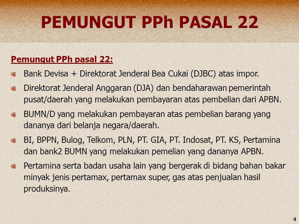 4 PEMUNGUT PPh PASAL 22 Pemungut PPh pasal 22: Bank Devisa + Direktorat Jenderal Bea Cukai (DJBC) atas impor. Direktorat Jenderal Anggaran (DJA) dan b
