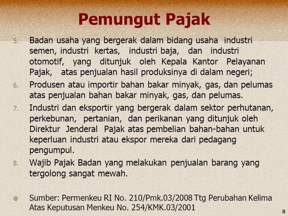 8 Pemungut Pajak 5. Badan usaha yang bergerak dalam bidang usaha industri semen, industri kertas, industri baja, dan industri otomotif, yang ditunjuk