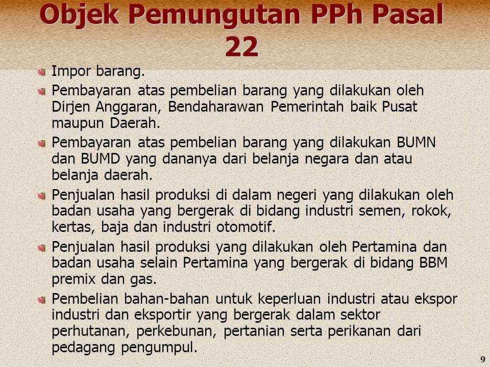 9 Objek Pemungutan PPh Pasal 22 Impor barang. Pembayaran atas pembelian barang yang dilakukan oleh Dirjen Anggaran, Bendaharawan Pemerintah baik Pusat
