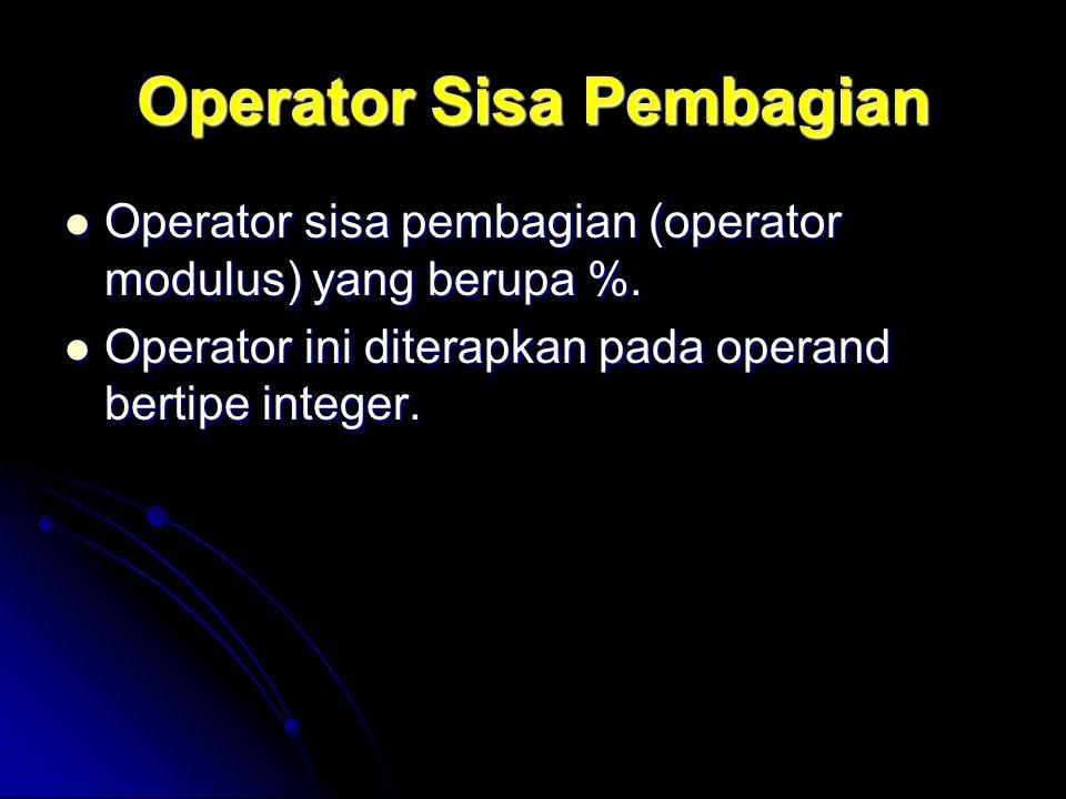 Operator Sisa Pembagian Operator sisa pembagian (operator modulus) yang berupa %. Operator sisa pembagian (operator modulus) yang berupa %. Operator i