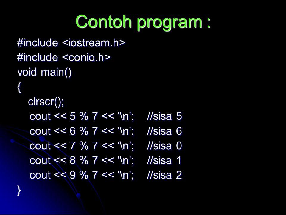 Contoh program : #include #include void main() {clrscr(); cout << 5 % 7 << '\n'; //sisa 5 cout << 5 % 7 << '\n'; //sisa 5 cout << 6 % 7 << '\n'; //sis