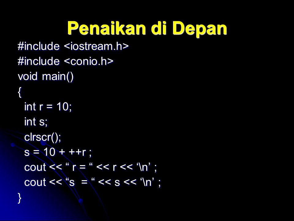 "Penaikan di Depan #include #include void main() { int r = 10; int r = 10; int s; int s; clrscr(); clrscr(); s = 10 + ++r ; s = 10 + ++r ; cout << "" r"