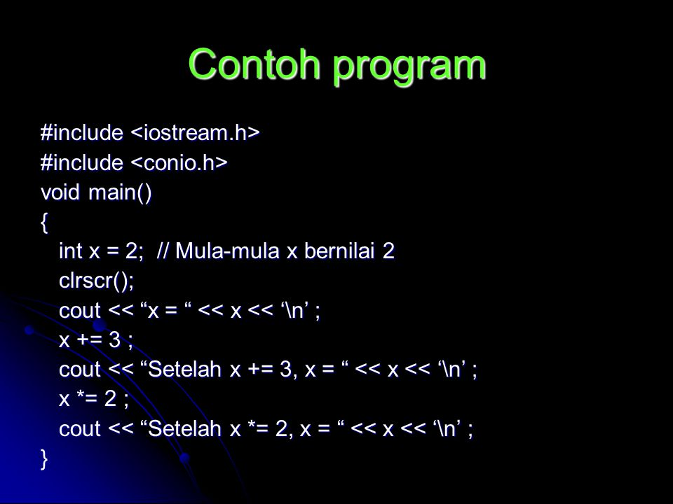 Contoh program #include #include void main() { int x = 2; // Mula-mula x bernilai 2 int x = 2; // Mula-mula x bernilai 2 clrscr(); clrscr(); cout << ""