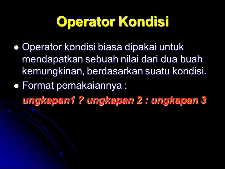 Operator Kondisi Operator kondisi biasa dipakai untuk mendapatkan sebuah nilai dari dua buah kemungkinan, berdasarkan suatu kondisi. Operator kondisi