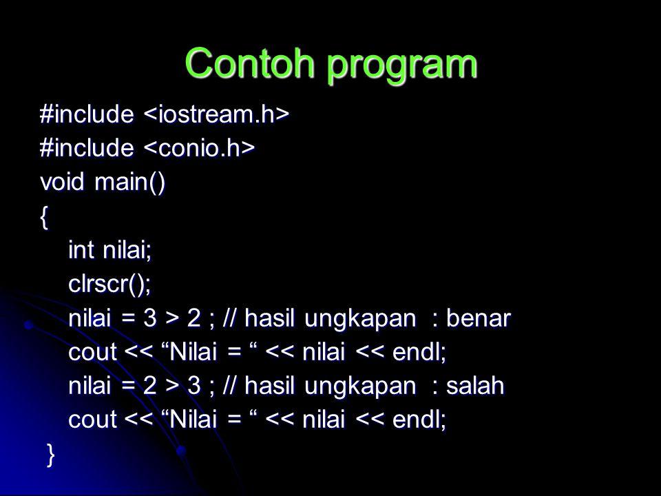Contoh program #include #include void main() { int nilai; int nilai; clrscr(); clrscr(); nilai = 3 > 2 ; // hasil ungkapan : benar nilai = 3 > 2 ; //