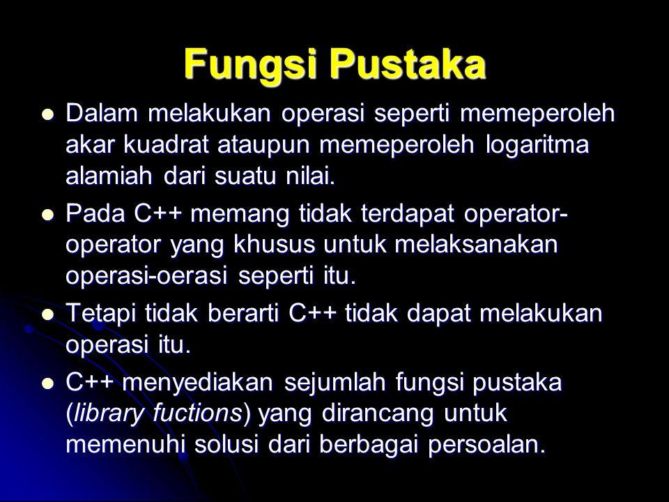Fungsi Pustaka Dalam melakukan operasi seperti memeperoleh akar kuadrat ataupun memeperoleh logaritma alamiah dari suatu nilai. Dalam melakukan operas