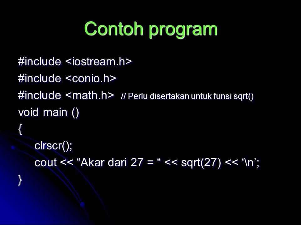 """Contoh program #include #include #include // Perlu disertakan untuk funsi sqrt() void main () { clrscr(); clrscr(); cout << """"Akar dari 27 = """" << sqrt("""