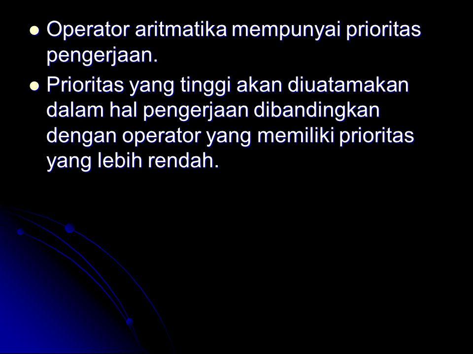 Operator aritmatika mempunyai prioritas pengerjaan. Operator aritmatika mempunyai prioritas pengerjaan. Prioritas yang tinggi akan diuatamakan dalam h