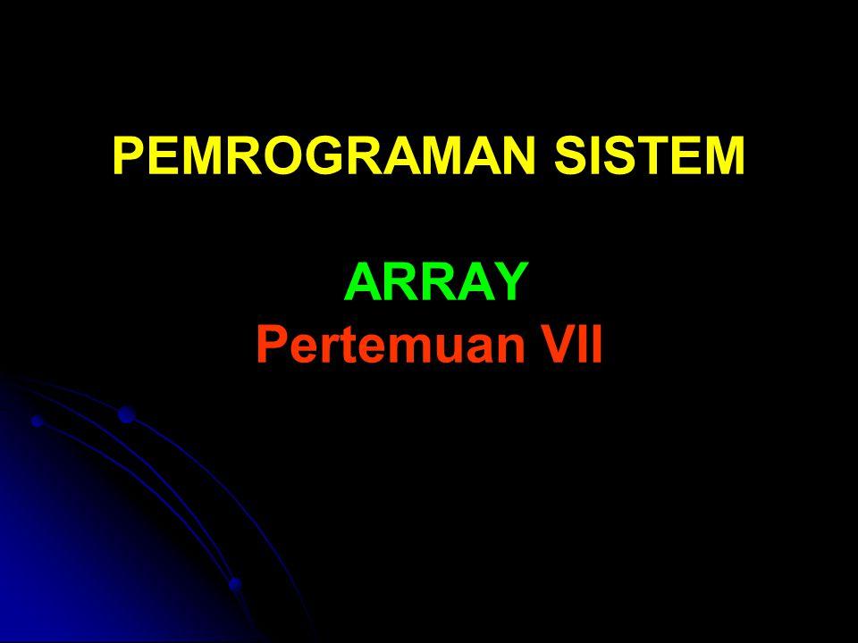 PEMROGRAMAN SISTEM ARRAY Pertemuan VII