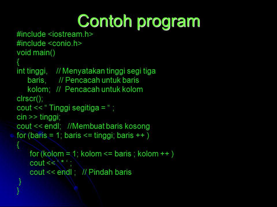 Contoh program #include void main() { int tinggi, // Menyatakan tinggi segi tiga baris, // Pencacah untuk baris kolom; // Pencacah untuk kolom clrscr(