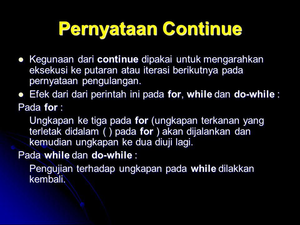 Pernyataan Continue Kegunaan dari continue dipakai untuk mengarahkan eksekusi ke putaran atau iterasi berikutnya pada pernyataan pengulangan. Kegunaan