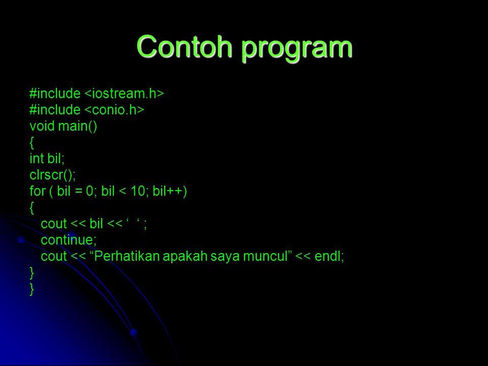 "Contoh program #include void main() { int bil; clrscr(); for ( bil = 0; bil < 10; bil++) { cout << bil << ' ' ; continue; cout << ""Perhatikan apakah s"