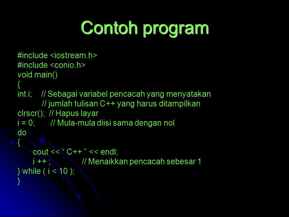 Contoh program #include void main() { int i; // Sebagai variabel pencacah yang menyatakan // jumlah tulisan C++ yang harus ditampilkan clrscr(); // Ha